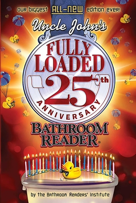 Uncle John's Fully Loaded 25th Anniversary Bathroom Reader (Uncle John's Bathroom Reader Annual #25) Cover Image