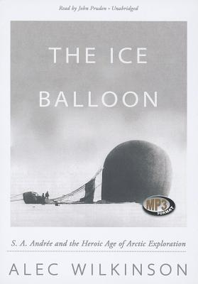 The Ice Balloon: S. A. Andree and the Heroic Age of Arctic Exploration Cover Image