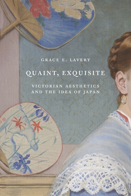 Quaint, Exquisite: Victorian Aesthetics and the Idea of Japan Cover Image