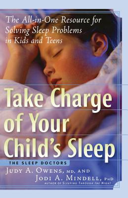 Take Charge of Your Child's Sleep: The All-in-One Resource for Solving Sleep Problems in Kids and Teens Cover Image