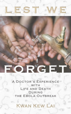 Lest We Forget: A Doctor's Experience with Life and Death During the Ebola Outbreak Cover Image