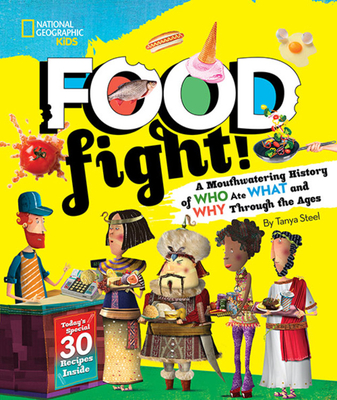 Food Fight!: A Mouthwatering History of Who Ate What and Why Through the Ages by National Geographic Kids
