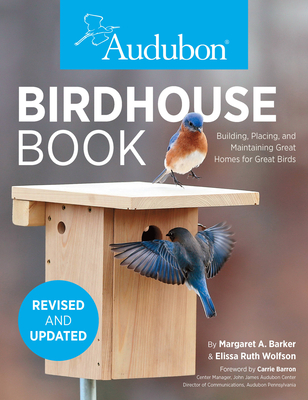 Audubon Birdhouse Book, Revised and Updated: Building, Placing, and Maintaining Great Homes for Great Birds Cover Image