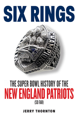 Six Rings: The Super Bowl History of the New England Patriots Cover Image