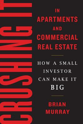 Crushing It in Apartments and Commercial Real Estate: How a Small Investor Can Make It Big Cover Image
