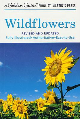 Wildflowers: A Fully Illustrated, Authoritative and Easy-to-Use Guide (A Golden Guide from St. Martin's Press) Cover Image
