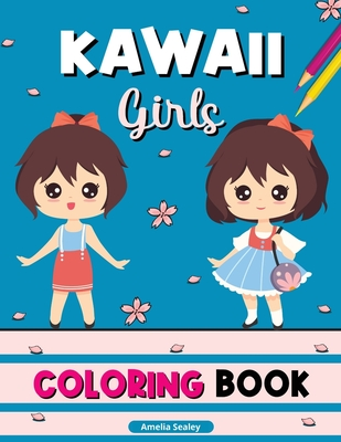 Kawaii Girls Coloring Book: Kawaii Coloring Book, Anime Girls Coloring Pages, Cute Manga Scenes for Relaxation and Stress Relief Cover Image