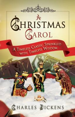 A Christmas Carol: A Timeless Classic Sprinkled with Timeless Wisdom Cover Image
