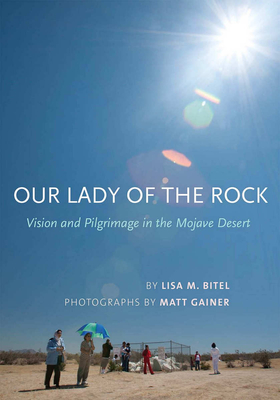 Our Lady of the Rock: Vision and Pilgrimage in the Mojave Desert Cover Image