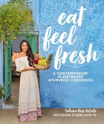 Eat Feel Fresh: A Contemporary, Plant-Based Ayurvedic Cookbook Cover Image