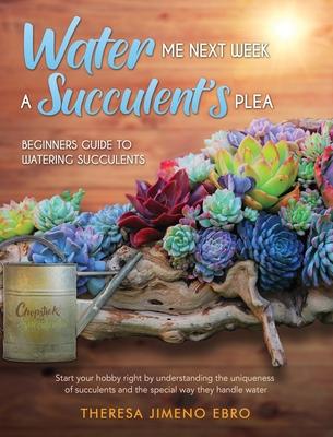 Water Me Next Week: A Succulent's Plea Cover Image