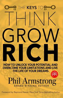 The Keys to Think and Grow Rich: How to Unlock Your Potential and Overcome Your Limitations and Live the Life of Your Dreams Cover Image