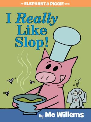 I Really Like Slop! (an Elephant and Piggie Book) Cover
