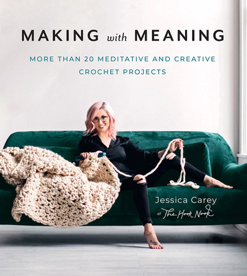 Making with Meaning: More Than 20 Meditative and Creative Crochet Projects Cover Image