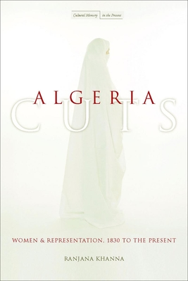 Algeria Cuts: Women and Representation, 1830 to the Present (Cultural Memory in the Present) Cover Image