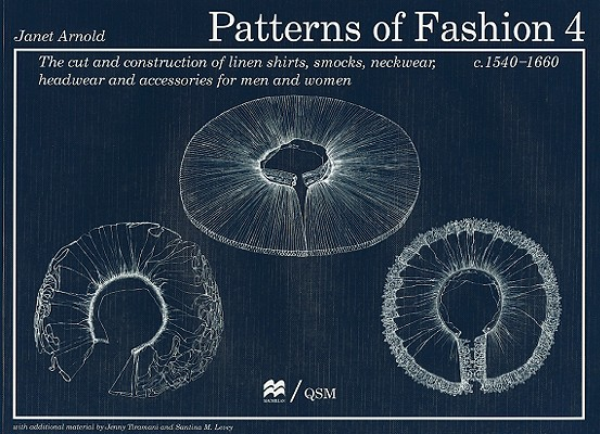 Patterns of Fashion 4: The Cut and Construction of Linen Shirts, Smocks, Neckwear, Headwear and Accessories for Men and Women C. 1540-1660 Cover Image