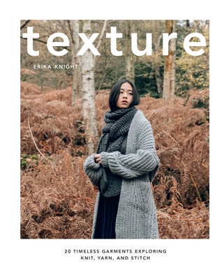 Texture: 20 Timeless Garments Exploring Knit, Yarn, and Stitch Cover Image