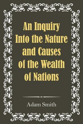 An Inquiry Into the Nature and Causes of the Wealth of Nations Cover Image