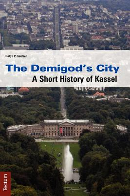 The Demigod's City. a Short History of Kassel Cover Image