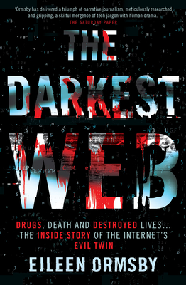 The Darkest Web: Drugs, Death and Destroyed Lives . . . the Inside Story of the Internet's Evil Twin Cover Image