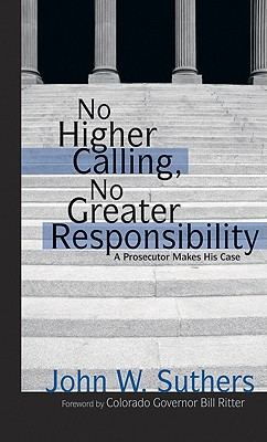 No Higher Calling, No Greater Responsibility: A Prosecutor Makes His Case Cover Image