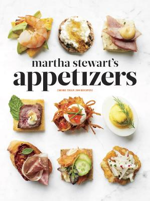 Martha Stewart's Appetizers: 200 Recipes for Dips, Spreads, Snacks, Small Plates, and Other Delicious Hors D'Oeuvres, Plus 30 Cocktails Cover Image