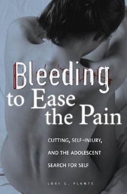 Bleeding to Ease the Pain: Cutting, Self-Injury, and the Adolescent Search for Self (Abnormal Psychology) Cover Image