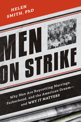 Men on Strike: Why Men Are Boycotting Marriage, Fatherhood, and the American Dream - and Why It Matters Cover Image