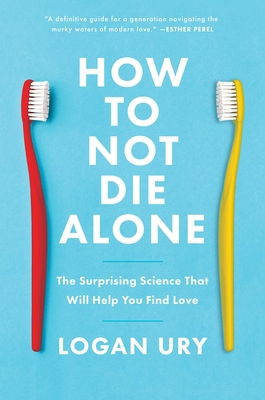 How to Not Die Alone: The Surprising Science That Will Help You Find Love Cover Image