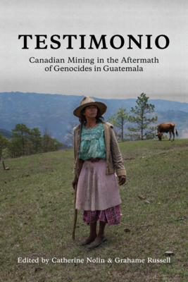 Testimonio: Canadian Mining in the Aftermath of Genocides in Guatemala Cover Image