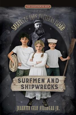 Surfmen and Shipwrecks: Spirits of Cape Hatteras Island (Lighthouse Kids #4) Cover Image