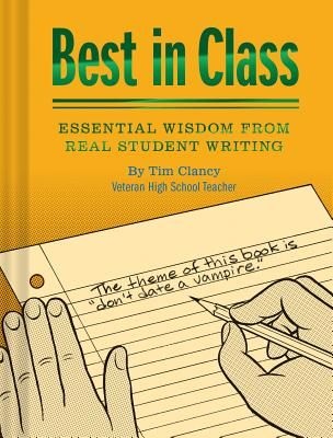Best in Class: Essential Wisdom from Real Student Writing (Humor Books, Funny Books for Teachers, Unique Books) Cover Image