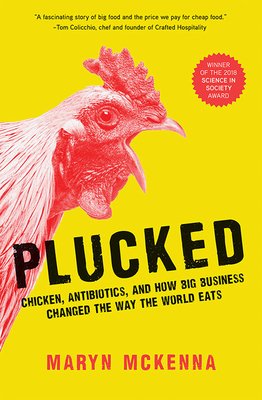 Plucked: Chicken, Antibiotics, and How Big Business Changed the Way the World Eats Cover Image