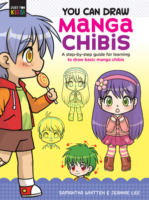 You Can Draw Manga Chibis: A step-by-step guide for learning to draw basic manga chibis (Just for Kids! #2) Cover Image