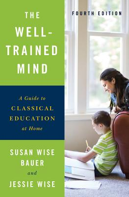The Well-Trained Mind: A Guide to Classical Education at Home Cover Image