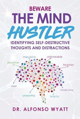 Beware The Mind Hustler: Identifying Self-Destructive Thoughts and Distractions Cover Image