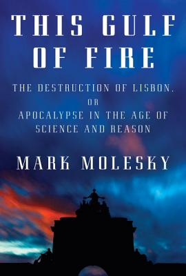 This Gulf of Fire: The Destruction of Lisbon, or Apocalypse in the Age of Science and Reason Cover Image