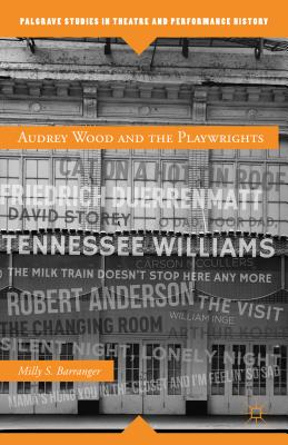 Audrey Wood and the Playwrights (Palgrave Studies in Theatre and Performance History) Cover Image