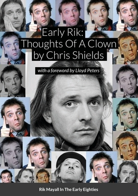Early Rik: Thoughts Of A Clown - Rik Mayall In The Early Eighties: With a foreword by Lloyd Peters Cover Image