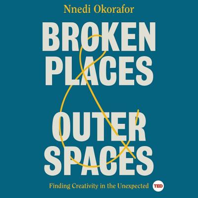 Broken Places & Outer Spaces: Finding Creativity in the Unexpected Cover Image