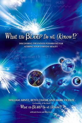 What the Bleep Do We Know!?™: Discovering the Endless Possibilities for Altering Your Everyday Reality Cover Image