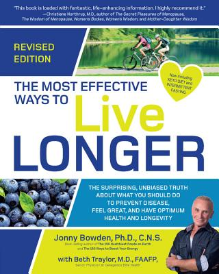 The Most Effective Ways to Live Longer, Revised: The Surprising, Unbiased Truth About What You Should Do to Prevent Disease, Feel Great, and Have Optimum Health and Longevity Cover Image