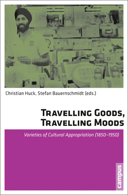 Travelling Goods, Travelling Moods: Varieties of Cultural Appropriation (1850-1950) Cover Image
