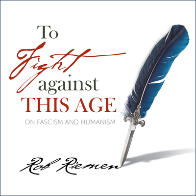 To Fight Against This Age: On Fascism and Humanism Cover Image