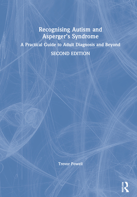 Recognising Autism and Asperger's Syndrome: A Practical Guide to Adult Diagnosis and Beyond Cover Image