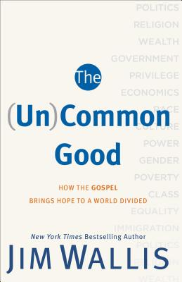 The (Un)Common Good: How the Gospel Brings Hope to a World Divided Cover Image