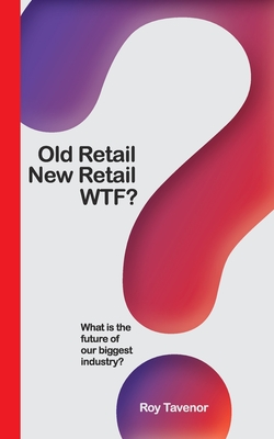 Old Retail New Retail WTF: What is the future of retailing Cover Image