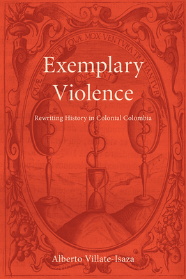 Exemplary Violence: Rewriting History in Colonial Colombia (Bucknell Studies in Latin American Literature and Theory) Cover Image