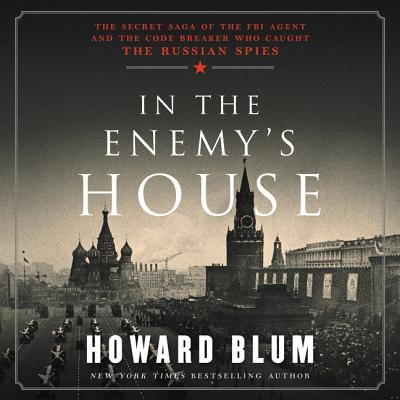 In the Enemy's House Lib/E: The Secret Saga of the FBI Agent and the Code Breaker Who Caught the Russian Spies Cover Image