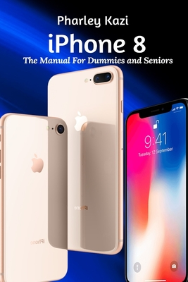 iPhone 8: The Manual For Dummies and Seniors Cover Image